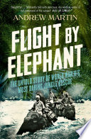 Flight By Elephant  The Untold Story of World War II   s Most Daring Jungle Rescue