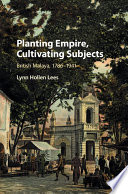 Planting Empire, Cultivating Subjects Rule And Society In Malayan Towns And Plantations