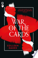 War of the Cards (Queen of Hearts, Book 3) by Colleen Oakes