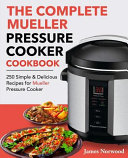 The Complete Mueller Pressure Cooker Cookbook