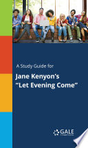 A Study Guide for Jane Kenyon s  Let Evening Come