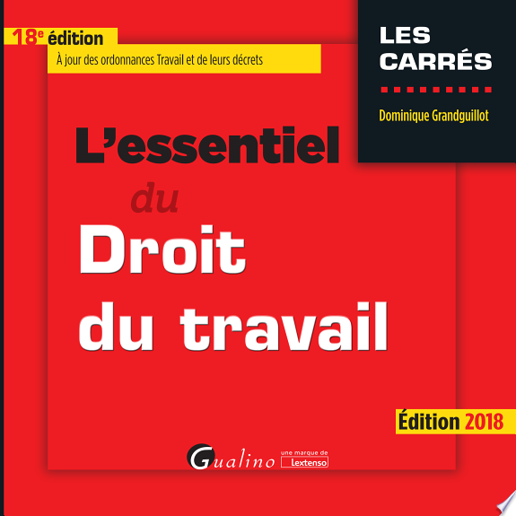 L'essentiel du droit du travail / Dominique Grandguillot.- Issy-les-Moulineaux : Gualino éditeur, Lextenso éditions , DL 2018