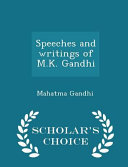 Speeches and Writings of M.K. Gandhi - Scholar's Choice Edition