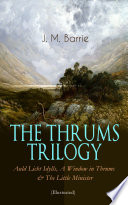 THE THRUMS TRILOGY     Auld Licht Idylls  A Window in Thrums   The Little Minister  Illustrated