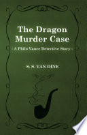 The Dragon Murder Case  A Philo Vance Detective Story