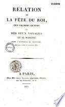 Relation de la fête du Roi, des grandes revues et des deux voyages de sa Majesté dans l'intérieur du royaume en mai, juin et juillet 1831