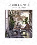 Lo stile del verde  Decorare con le piante Book PDF