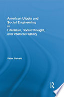 American Utopia and Social Engineering in Literature  Social Thought  and Political History