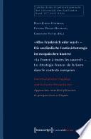 »Alles Frankreich oder was?« - Die saarländische Frankreichstrategie im europäischen Kontext / »La France à toutes les sauces?« - La 'Stratégie France' de la Sarre dans le contexte européen