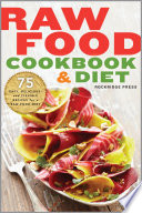 Raw Food Cookbook and Diet  75 Easy  Delicious  and Flexible Recipes for a Raw Food Diet