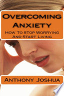 Overcoming Anxiety How to Stop Worrying and Start Living