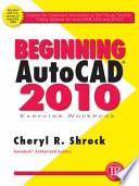 Beginning Autocad 2010 Exercise Workbook