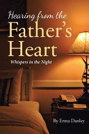 Hearing From The Father's Heart : parents. approval and affection were scarce. learning...
