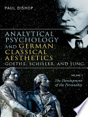 Analytical Psychology And German Classical Aesthetics: Goethe, Schiller, And Jung, Volume 1 : analytical psychology draws on concepts found...