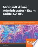 Microsoft Azure Administrator Exam Guide Az 103