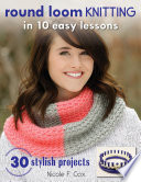 Round Loom Knitting in 10 Easy Lessons