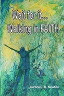 Wait for It    Walking in FAITH