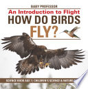 How Do Birds Fly  An Introduction to Flight   Science Book Age 7   Children s Science   Nature Books
