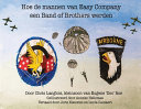 Hoe De Mannen Van Easy Company Een Band Of Brothers Werden