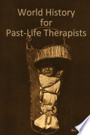World history for Past Life Therapists