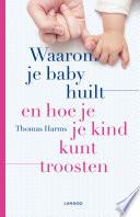 Waarom Je Baby Huilt En Hoe Je Je Kind Kunt Troosten