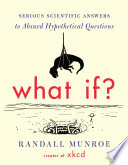 What If  : heavily researched answers to his...