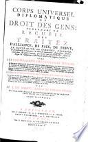 Corps Universel Diplomatique Du Droit Des Gens; Contenant Un Recueil Des Traitez D'Alliance, De Paix, De Treve, De Neutralite, De Commerce, D'Echange ...
