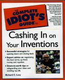 The Complete Idiot s Guide to Cashing in on Your Inventions