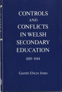 Controls and conflicts in Welsh secondary education  1889 1944
