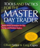 Tools and Tactics for the Master DayTrader  Battle Tested Techniques for Day  Swing  and Position Traders