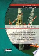 """Die Krisenkommunikation von BP beim Untergang der Deepwater Horizon: Wie """"ein bisschen Öl"""" zur kommunikativen Krise führt"""