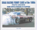Drag Racing Funny Cars of the 1960's Photo Archive