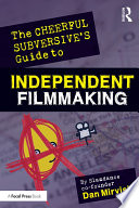 The Cheerful Subversive s Guide to Independent Filmmaking