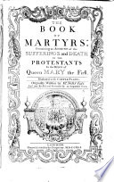 """The Book of Martyrs: Containing an Account of the Sufferings and Death of the Protestants in the Reign of Queen Mary. ... Illustrated with Copper-plates. Originally Written by Mr. J. F., and Now Revised and Corrected by an Impartial Hand. [Abridged from the Fifth Section of Fox's """"Acts and Monuments,"""" with Additions.]"""