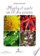 Au Fil Des Saisons... Se Soigner Avec Les Plantes par Philippe Mathelet
