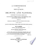 A Compendium Of The Theory And Practice Of Drawing And Painting Adapted To The Earliest State Of Instruction Second Edition With Additions