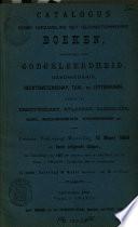 Catalogus Eener Verzameling Net Geconditionneerde Boeken Meerendeels Over Godgeleerdheid Geschiedenis Rechtswetenschap Taal En Letterkunde Alsmede Van Prentwerken Verscheidenheden Enz