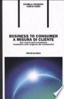 Business to consumer a misura di cliente  Una visione dell e commerce focalizzata sulle esigenze dei consumatori