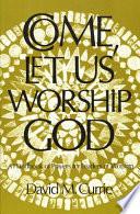 Come  Let Us Worship God