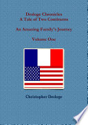Desloge Chronicles - A Tale Of Two Continents - An Amazing Family's Journey - Volume One : ...