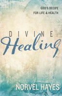 Divine Healing  God s Recipe for Life   Health