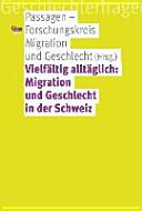 Vielfältig alltäglich: Migration und Geschlecht in der Schweiz