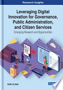 Leveraging Digital Innovation For Governance Public Administration And Citizen Services Emerging Research And Opportunities