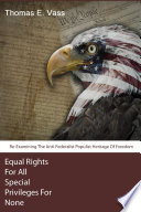 Equal Rights For All  Special Privileges For None  Re Examining The Anti Federalist Populist Heritage Of Freedom
