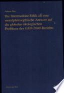 Die intermediäre Ethik als eine moralphilosophische Antwort auf die globalen ökologischen Probleme des GEO-2000-Berichts