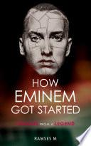 How Eminem Got Started