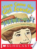 Here Come The Girl Scouts The Amazing All True Story Of Juliette Daisy Gordon Low And Her Great Adventure