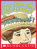Here Come the Girl Scouts! The Amazing All-True Story of Juliette