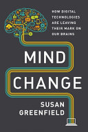 Mind change : how digital technologies are leaving their mark on our brains / Susan Greenfield.