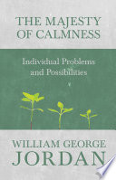 Ebook The Majesty of Calmness - Individual Problems and Possibilities Epub William George Jordan Apps Read Mobile